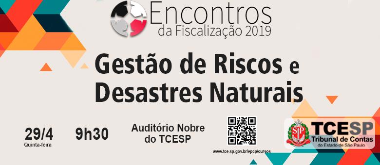 'Encontros da Fiscalização 2019' debaterá gestão de riscos e desastres naturais no dia 29
