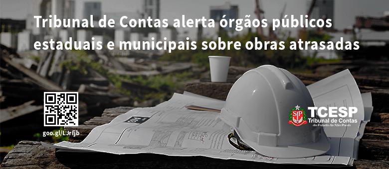 Tribunal de Contas alerta órgãos públicos estaduais e municipais sobre obras atrasadas